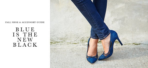 FALL SHOE & ACCESSORY GUIDE: BLUE IS THE NEW BLACK, Event Ends September 22, 4:00 PM PT >