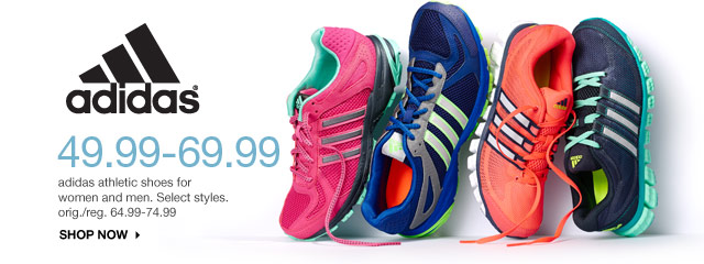 49.99-69.99 adidas athletic shoes for women and men. Select styles. orig./reg. 64.99-74.99. shop now