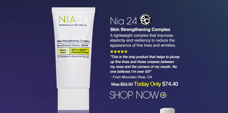 "Shopper's Choice. 5 Stars Nia 24 Skin Strengthening Complex A lightweight complex that improves elasticity and resiliency to reduce the appearance of fine lines and wrinkles.  ""This is the only product that helps to plump up fine lines and those creases between my nose and the corners of my mouth. No one believes I'm over 50!"" – From Boston, MA Was $93.00 Now $74.40 Shop Now>>"