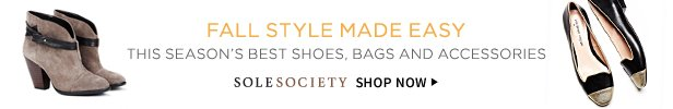 Fall Style Made Easy | This Season's Best Shoes, Bags, and Accessories | Sole Society | Shop Now