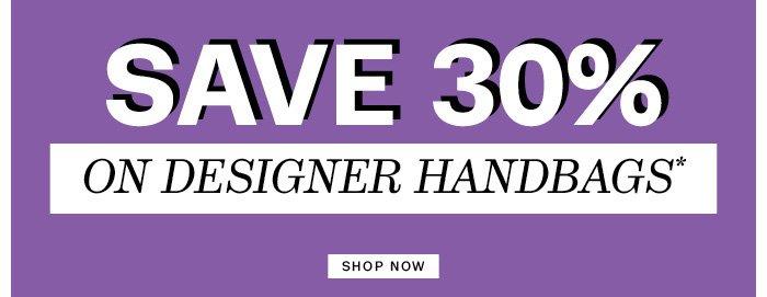 Save 30% on Designer Handbags*. Shop Now.