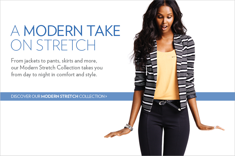 From jackets to pants, skirts and more, our Modern Stretch Collection takes you from day to night in comfort and style.