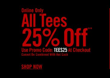 ONLINE ONLY - ALL TEES 25% OFF** - SHOP NOW