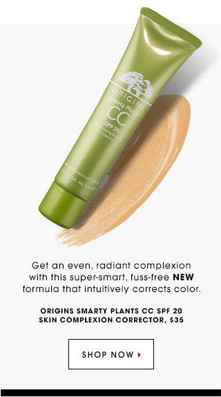 Get an even, radiant complexion with this super-smart, fuss-free new formula that intuitively corrects color. Origins Smarty Plants CC SPF 20 Skin Complexion Corrector, $35. SHOP NOW
