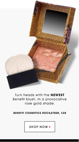 Turn heads with the newest Benefit blush, in a provocative rose gold shade. Benefit Cosmetics Rockateur, $28. SHOP NOW