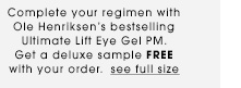 Complete your regimen with Ole Henriksen's bestselling Ultimate Lift Eye Gel PM. Get a deluxe sample FREE with your order. See full size