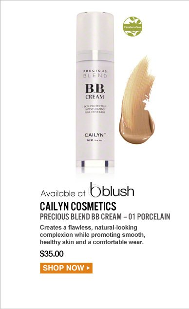 Available at blush Parabne-free Cailyn Cosmetics Precious Blend BB Cream – 01 Porcelain Creates a flawless, natural-looking complexion while promoting smooth, healthy skin and a comfortable wear. $35.00 Shop Now>>