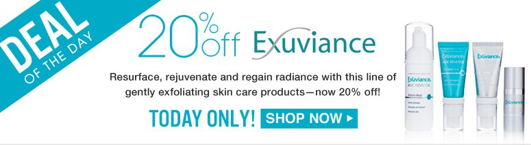 Deal of the Day: Save 20% on Exuviance  Resurface, rejuvenate and regain radiance with this line of gently exfoliating skin care products—now 20% off! TODAY ONLY! Shop Now>>