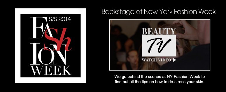 Backstage at New York Fashion Week We go behind the scenes at NY Fashion Week to find out all the tips on how to de-stress your skin. Watch Video>>