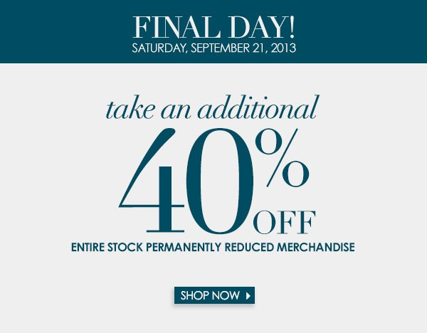 Take an additional 40 percent off entire stock permanently reduced merchandise.