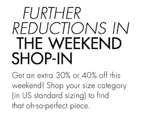 FURTHER REDUCTIONS - THE WEEKEND SHOP-IN