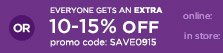 OR EVERYONE GETS AN EXTRA 10-15% OFF | PROMO CODE: SAVE0915