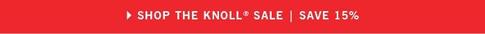 SHOP THE KNOLL® SALE   SAVE 15%