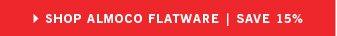 SHOP ALMOCO FLATWARE   SAVE 15%