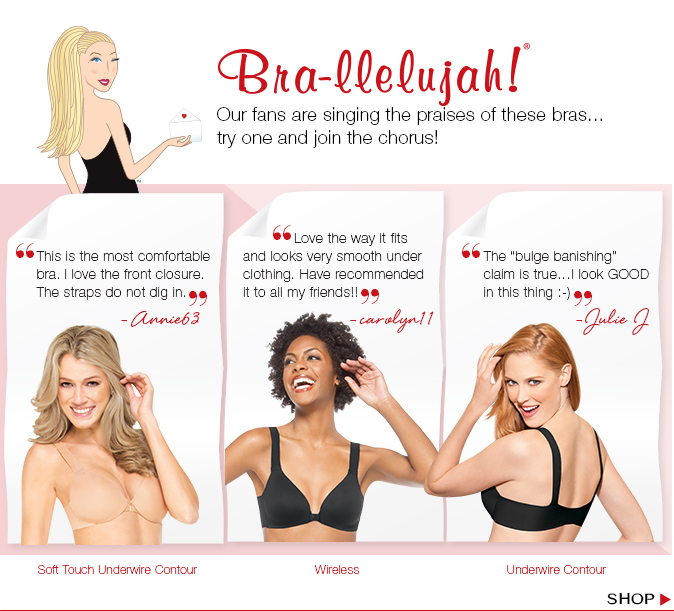 Bra-llelujah!® Our fans are singing the praises of these bras…try one and join in the chorus! Shop.