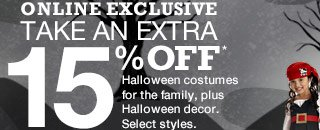 ONLINE EXCLUSIVE Take an extra 15% off Halloween costumes for the family, plus Halloween decor. Select styles.