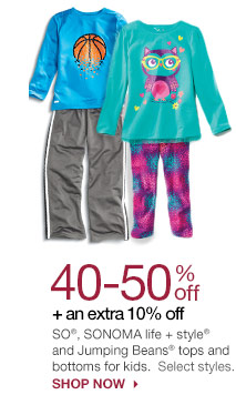 40-50% off + an extra 10% off SO, SONOMA life + style and Jumping Beans tops and bottoms for kids.  Select styles. SHOP NOW