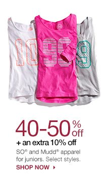 40-50% off + an extra 10% off SO and Mudd apparel for juniors. Select styles. SHOP NOW
