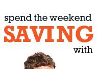 spend the weekend saving with