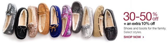 30-50% off + an extra 10% off Shoes and boots for the family.  Select styles. SHOP NOW