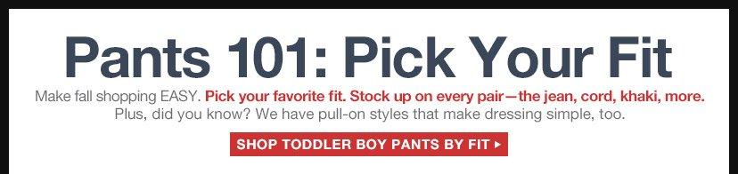 Pants 101: Pick Your Fit | SHOP TODDLER BOY PANTS BY FIT