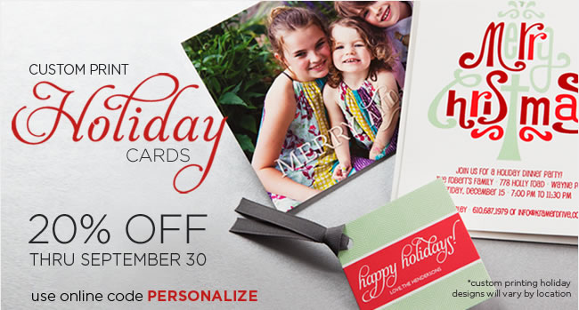 Order Holiday Custom Printing Early! Save 20% Off All Holiday Custom Print Orders Thru September 30 Shop online and use code PERSONALIZE to redeem