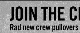 JOIN THE CREW - RAD NEW CREW PULLOVERS ARE HERE