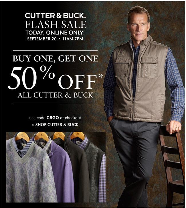 CUTTER & BUCK FLASH SALE TODAY, ONLINE ONLY! SEPTEMBER 20 11AM-7PM | BUY ONE, GET ONE 50% OFF* ALL CUTTER & BUCK | USE CODE CBGO AT CHECKOUT | SHOP CUTTER & BUCK