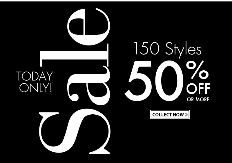 TODAY ONLY! SALE - 150 Styles 50% OFF or more - COLLECT NOW
