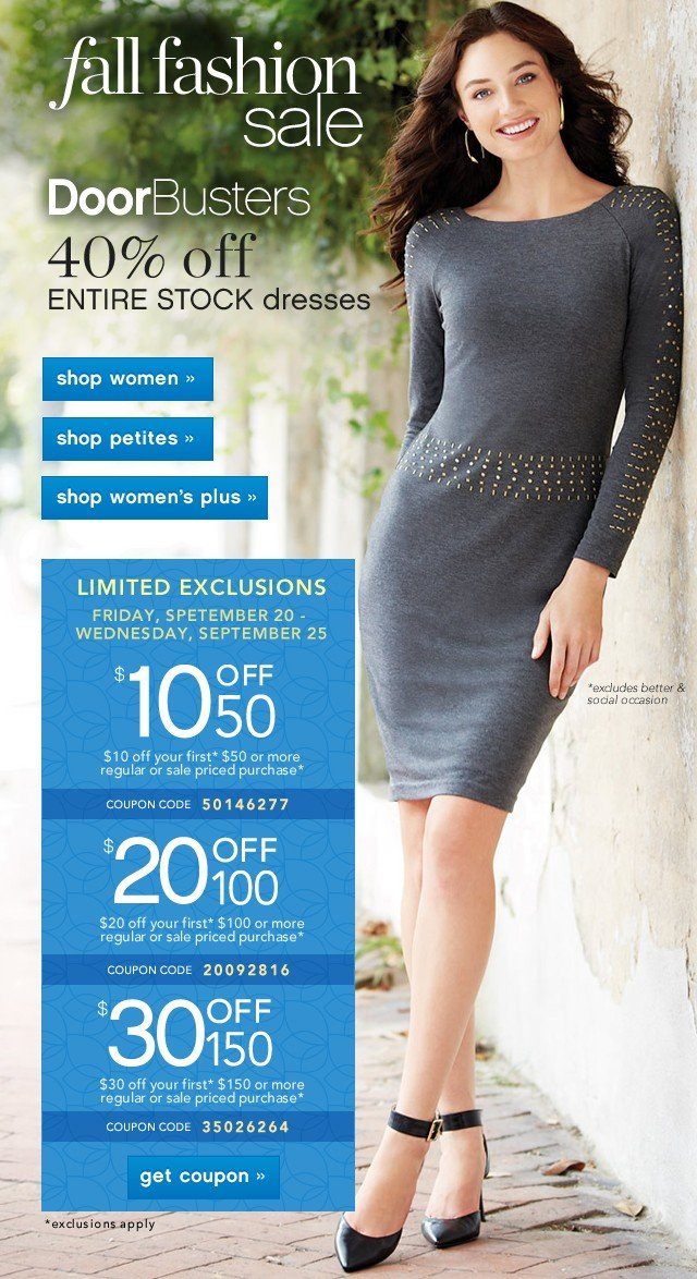 Fall Fashion Sale. DoorBusters. Up to 40% off Entire Stock dresses. Shop now. $10/$20/$30 off. Limited Exclusions. Get coupon.
