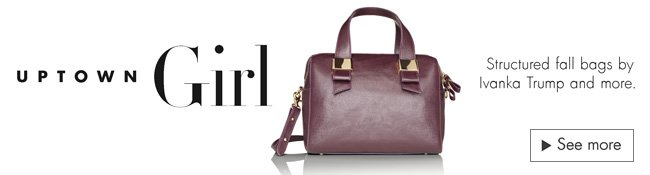 Uptown Girl - Structured fall bags by Ivanka Trump and more.