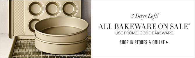 3 Days Left! ALL BAKEWARE ON SALE* - USE PROMO CODE BAKEWARE - SHOP IN STORES & ONLINE