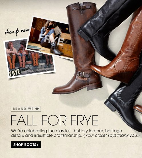FALL FOR FRYE. SHOP BOOTS