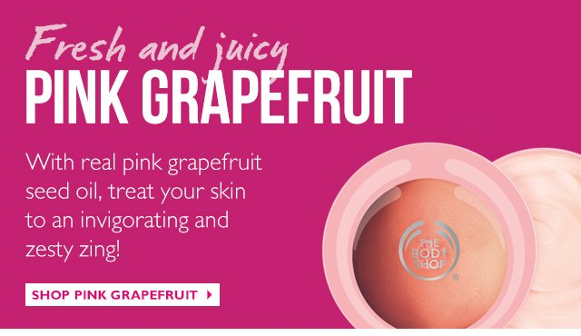 Fresh and juicy PINK GRAPEFRUIT With real pink grapefruit seed oil, treat your skin to an invigorating and zesty zing!! Shop Pink Grapefruit