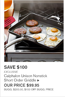 SAVE $100 - EXCLUSIVE  - Calphalon Unison Nonstick Short Order Griddle - OUR PRICE $99.95 - SUGG. $200.00, $100 OFF SUGG. PRICE