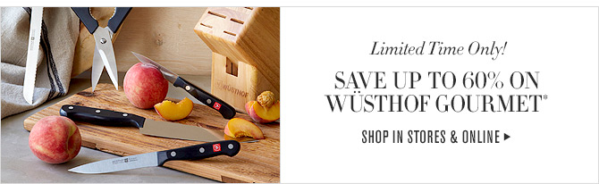 Limited Time Only! SAVE UP TO 60% ON WÜSTHOF GOURMET* - SHOP IN STORES & ONLINE