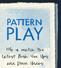 PATTERN PLAY Mix & match the latest Push 'em Ups and Down Undies
