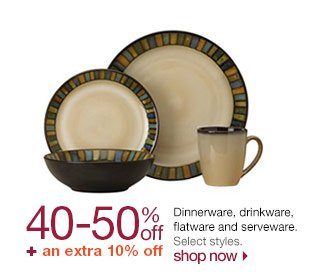 40-50% off + an extra 10% off Dinnerware, drinkware, flatware and serveware. Select styles. Shop now.