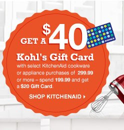 Get a $40 Kohl's Gift Card with select KitchenAid cookware or appliance purchases of 299.99 or more – spend 199.99 and get a $20 Gift Card. SHOP KITCHENAID