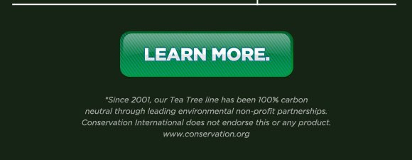 *Since the brand's inception, through leading environmental non-profit partnerships. Conservation International does not endorse this or any product.
