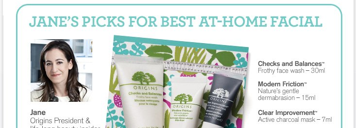 JANE S PICKS FOR BEST AT HOME FACIAL Jane Origins President and life long beauty insider Checks and Balances Modern Friction Clear Improvement