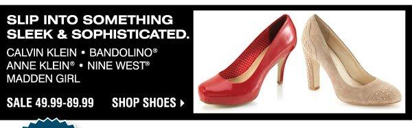Slip into something sleek and sophisticated. Calvin Klein Bandolino® Anne Klein® Nine West® Madden Girl SALE 49.99-89.99 Shop shoes