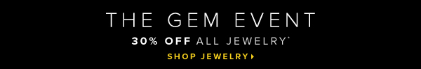The Gem Event 30% Off All Jewelry* - - Shop Jewelry