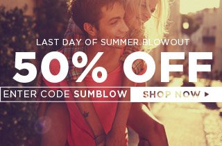 Last Day Of Summer Blowout