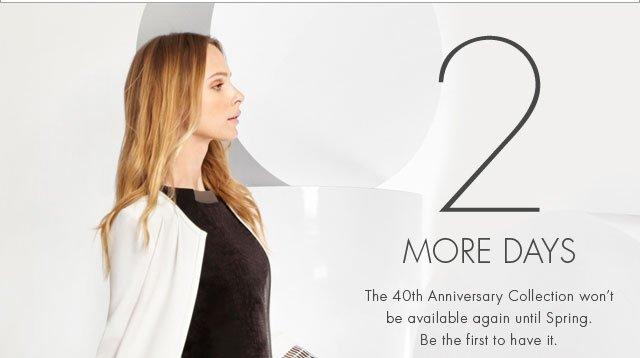 2 More Days | The 40th Anniversary Collection won't be available again until Spring.