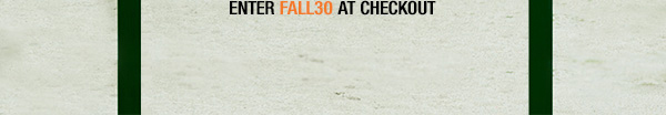 Enter FALL30 at Checkout