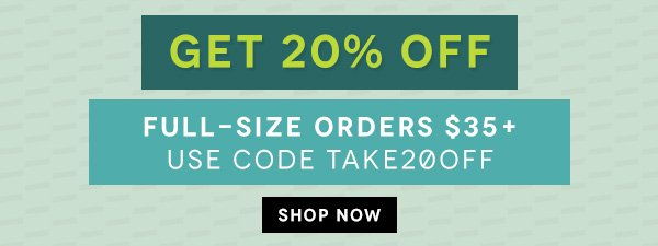 Enjoy 20% Off Full-Size Orders of $35 or More