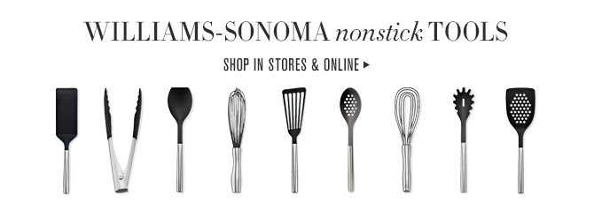 WILLIAMS-SONOMA nonstick TOOLS -- SHOP IN STORES & ONLINE