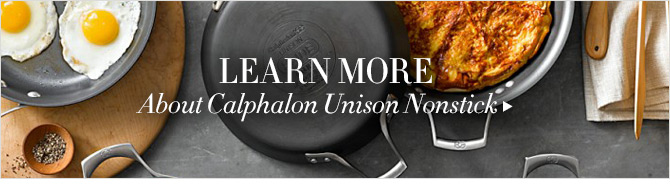 LEARN MORE - About Calphalon Unison Nonstick