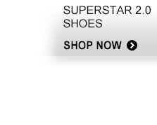 SUPERSTAR 2.0 SHOP NOW »